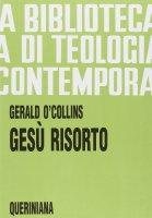 Gesù risorto. Un'indagine biblica, storica e teologica sulla risurrezione di Cristo (BTC 058) - O'Collins Gerald