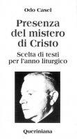 Presenza del mistero di Cristo. Scelta di testi per l'anno liturgico - Casel Odo