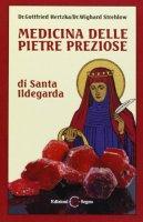 Medicina delle pietre preziose di santa Ildegarda - Hertzka Gottfried, Strehlow Wighard