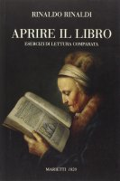 Aprire il libro. Esercizi di lettura comparata - Rinaldi Rinaldo