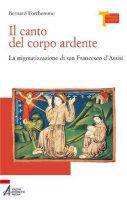 Il canto del corpo ardente. La stigmatizzazione di san Francesco d'Assisi - Forthomme Bernard