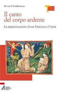Copertina di 'Il canto del corpo ardente. La stigmatizzazione di san Francesco d'Assisi'