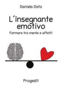 Copertina di 'L' insegnante emotivo. Formare tra mente e affetti'