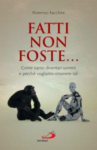 Copertina di 'Fatti non foste.... Come siamo diventati uomini e perché vogliamo rimanere tali'