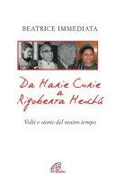 Da Marie Curie a Rigoberta Menchù - Beatrice Immediata