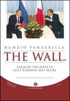 The wall. Saggio inchiesta sull'Europa dei muri - Panzarella Nunzio