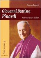 Giovanni Battista Pinardi. Parroco e vescovo ausiliare - Tuninetti Giuseppe