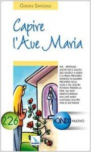 Copertina di 'Capire l'Ave Maria. Gustiamo una per una le sue parole'
