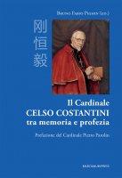 Il Cardinale Celso Costantini tra memoria e profezia - Bruno Fabio Pighin