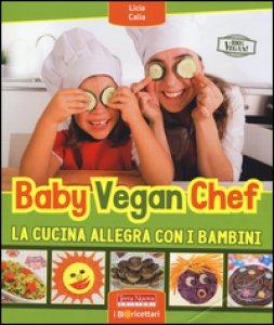 Copertina di 'Baby vegan chef. La cucina allegra con i bambini'