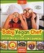 Baby vegan chef. La cucina allegra con i bambini