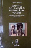 Malattia della mente o infermità del volere? Psicologia, teologia morale e formazione - Mazzocato Giuseppe