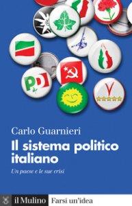 Copertina di 'Il sistema politico italiano. Un paese e le sue crisi. Nuova ediz.'
