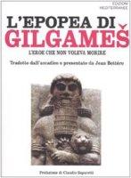 L' epopea di Gilgames. L'eroe che non voleva morire