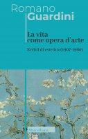 La vita come opera d'arte - Romano Guardini