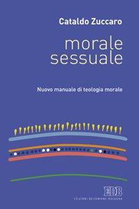 Copertina di 'Morale sessuale. Nuovo manuale di teologia morale'