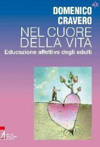 Copertina di 'Nel cuore della vita. Educazione affettiva degli adulti'