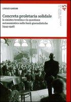 Concreta proletaria solidale. La sinistra trentina e la questione autonomistica nelle fonti giornalistiche (1945-1948) - Gardumi Lorenzo