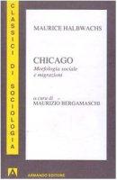 Chicago. Morfologia sociale e migrazioni - Halbwachs Maurice