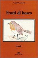 Frutti di bosco - Carlon Catia
