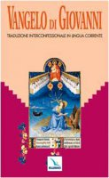 Vangelo di Giovanni. Traduzione interconfessionale dal testo greco in lingua corrente - vari Autori