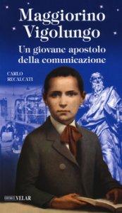 Copertina di 'Maggiorino Vigolungo. Un giovane apostolo della comunicazione'