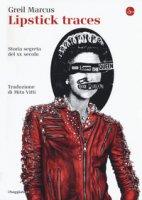 Lipstick traces. Storia segreta del XX secolo - Marcus Greil
