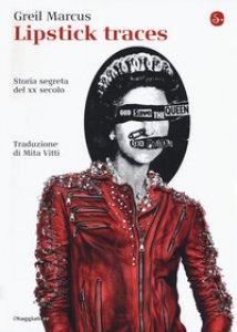 Copertina di 'Lipstick traces. Storia segreta del XX secolo'
