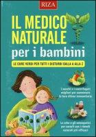 Il medico naturale per i bambini. Le cure verdi per tutti i disturbi dalla A alla Z