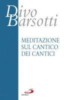 Meditazione sul Cantico dei cantici - Barsotti Divo