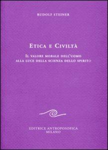 Copertina di 'Etica e civiltà. Il valore morale dell'uomo alla luce della scienza dello spirito'