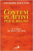 Contempl-attivi per il regno. Il cantico per Marta e per Maria - Pollano Giuseppe