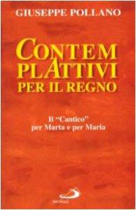 Copertina di 'Contempl-attivi per il regno. Il cantico per Marta e per Maria'