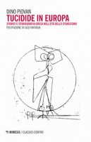 Tucidide in Europa. Storici e storiografia greca nell'età dello storicismo - Piovan Dino