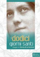 I dodici giorni santi. Viaggio in «Storia di un'anima» - Marie-Dominique Molinié