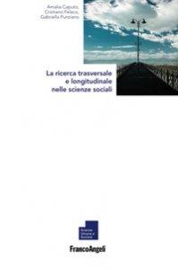 Copertina di 'La ricerca trasversale e longitudinale nelle scienze sociali'