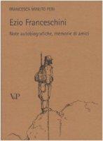 Ezio Franceschini. Note autobiografiche. Memorie di amici - Minuto Peri Francesca