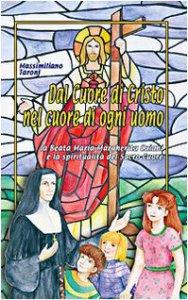 Copertina di 'Dal cuore di Cristo, nel cuore di ogni uomo. La beata Maria Margherita Caiani e la spiritualità del Sacro Cuore'
