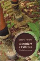 Il sentiero e l'altrove. L'Italia in cammino - Ferraris Roberta
