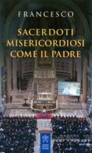 Copertina di 'Sacerdoti misericordiosi come il Padre'
