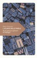 L' atlante delle parole. Piccola guida per esploratori del linguaggio - Fontana Diego