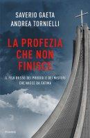 La profezia che non finisce - Andrea Tornielli , Saverio Gaeta