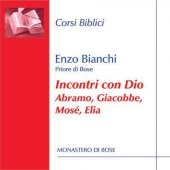 Incontri con Dio Abramo, Giacobbe, Mosé, Elia. CD - Enzo Bianchi