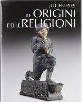 Le origini delle religioni - Ries Julien