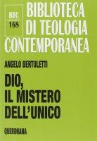 Dio, mistero dell'Unico - Bertuletti Angelo