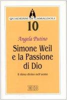 Simone Weil e la passione di Dio. Il ritmo divino nell'uomo - Putino Angela