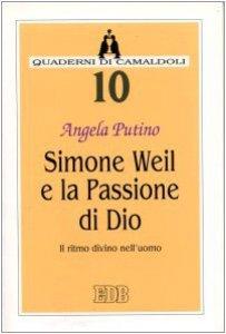 Copertina di 'Simone Weil e la passione di Dio. Il ritmo divino nell'uomo'