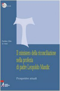 Copertina di 'Il ministero della riconciliazione nella profezia di Leopoldo Mandic. Prospettive attuali'