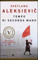 Tempo di seconda mano. La vita in Russia dopo il crollo del comunismo - Aleksievic Svetlana