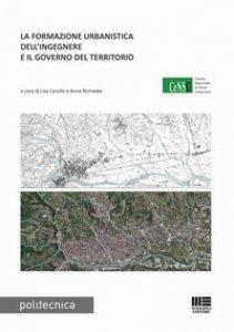 Copertina di 'La formazione urbanistica dell'ingegnere e il governo del territorio'